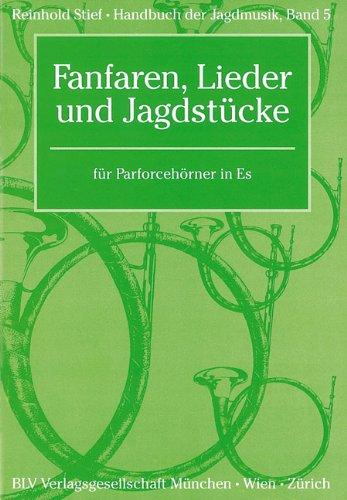 Handbuch der Jagdmusik / Fanfaren, Lieder und Jagdstücke: für Parforcehörner in Es