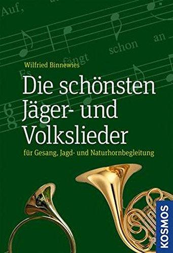 Die schönsten Jäger- und Volkslieder: für Gesang, Jagd- und Naturhornbegleitung