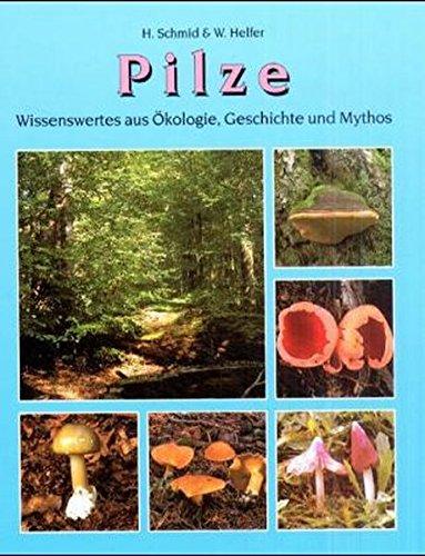 Pilze. Wissenswertes aus Ökologie, Geschichte und Mythos