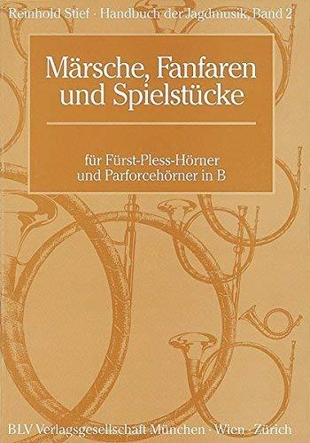 Handbuch der Jagdmusik 2. Märsche, Fanfaren und Spielstücke. Für Fürst- Pless- Hörner und Parforcehörner in B. by Reinhold Stief(2001-07-01)